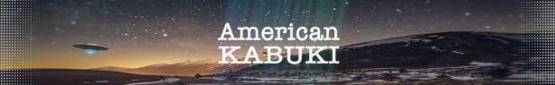 AMERICAN KABUKI